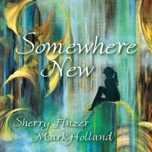 Album Review Somewhere New Sherry Finzer Mark Holland