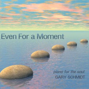 Album Review Even For a Moment Gary Schmidt