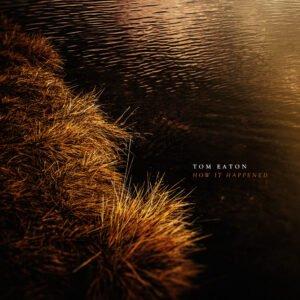 Album Review How It Happened Tom Eaton