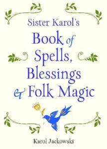 Book Review Sister Karol's Book of Spells, Blessings & Folk Magic Karol Jackowski